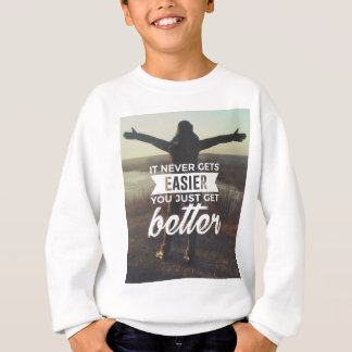 Easier Stronger Better Sweatshirt