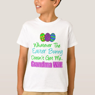 Easter Bunny Doesn't Grandma Will T-Shirt
