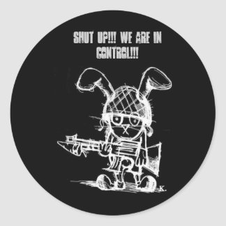Easter Bunny, SHUT UP!!! We are in control!!! Round Sticker