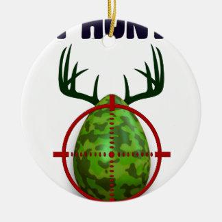 easter egg, I hunt easter deer eggs, funny shooter Round Ceramic Ornament
