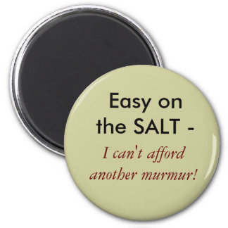 Easy on the SALT -  , I can't afford another mu... 2 Inch Round Magnet