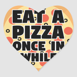 Eat A Pizza Once In Awhile Heart Sticker