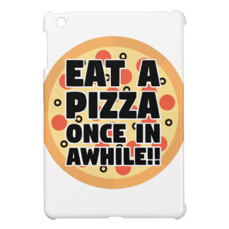 Eat A Pizza Once In Awhile iPad Mini Cases