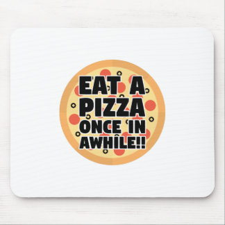 Eat A Pizza Once In Awhile Mouse Pad