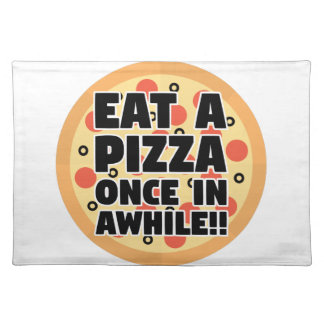 Eat A Pizza Once In Awhile Placemat