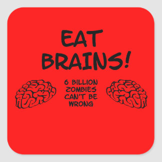 Eat Brains! 6 billion zombies cant be wrong. Square Sticker