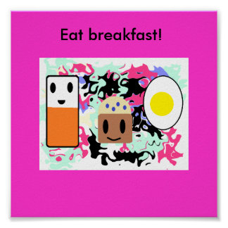 """Eat breakfast!"" Poster"