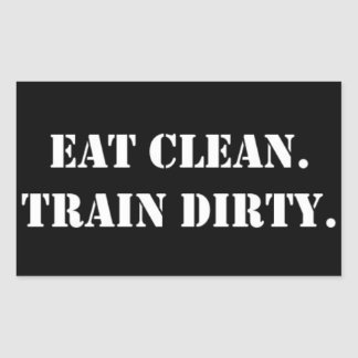 Eat Clean. Train Dirty.