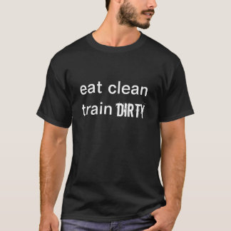 EAT CLEAN TRAIN DIRTY - Mens and Women's Tee
