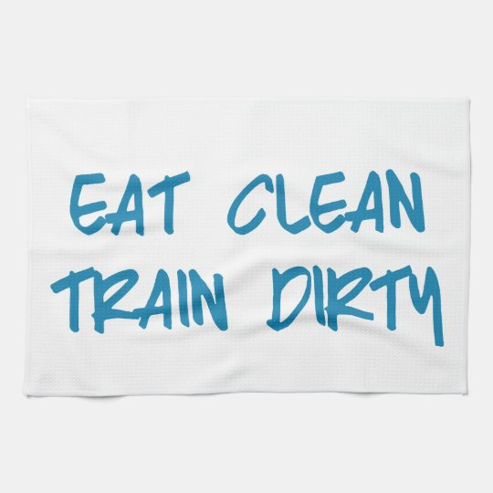Eat Clean, Train Dirty Motivational Workout Gym Kitchen Towel