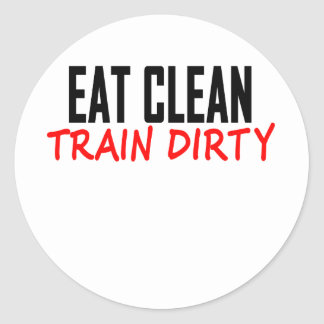 Eat Clean Train Dirty T Shirts KL.png Round Sticker