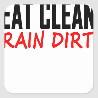 Eat Clean Train Dirty T Shirts KL.png Square Sticker