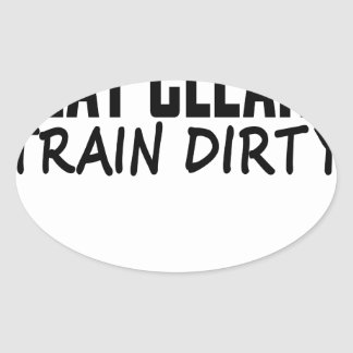 Eat Clean Train Dirty T Shirts.png Oval Sticker