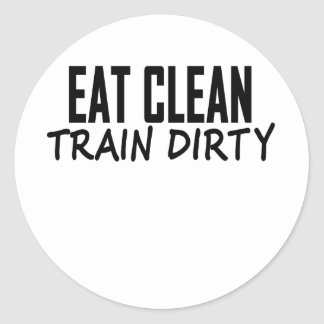 Eat Clean Train Dirty T Shirts.png Round Sticker