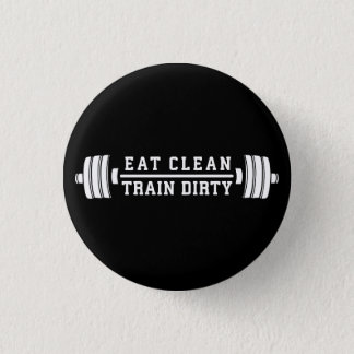 Eat Clean, Train Dirty - Workout Inspirational 1 Inch Round Button