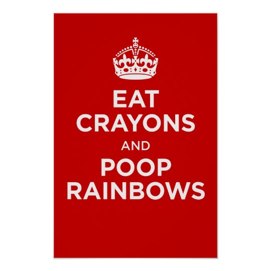 eat crayons and poop rainbows poster