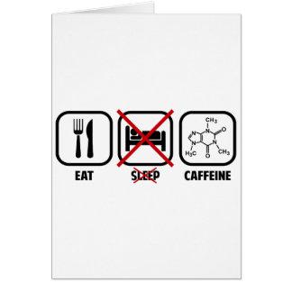 EAT, DON'T SLEEP, CAFFEINE GREETING CARD