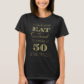 Eat Drink and Be Fifty Funny Birthday Party T-Shirt