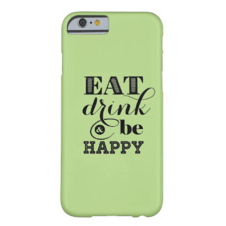 Eat, Drink And Be Happy Barely There iPhone 6 Case