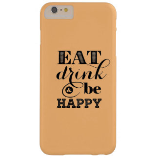 Eat, Drink And Be Happy Barely There iPhone 6 Plus Case