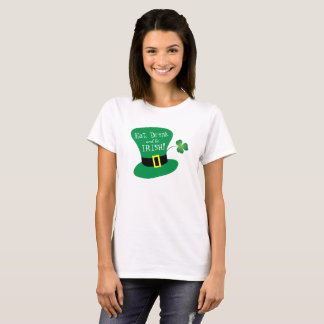 Eat, Drink and Be Irish St. Patrick's Day T-Shirt