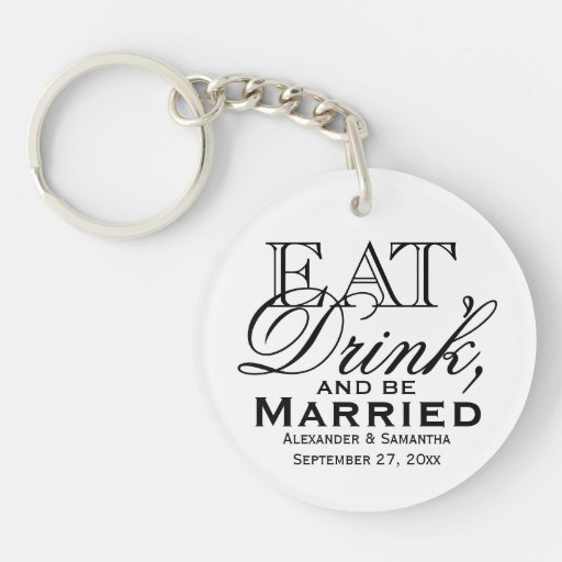 Eat, Drink, and Be Married Custom Wedding Favor Key Chain