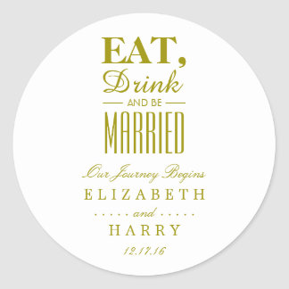 Eat, Drink and be Married Gold Round Sticker