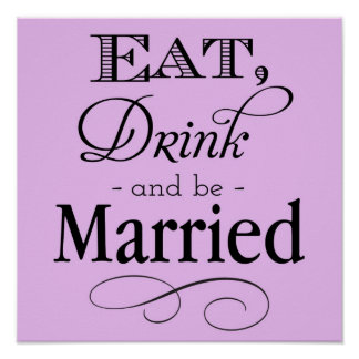 Eat, Drink and Be Married Sign Print