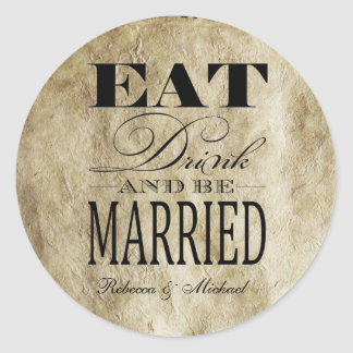Eat Drink and be Married - Vintage Background Classic Round Sticker