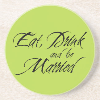 Eat Drink and be Married wedding favor sentiment Coaster