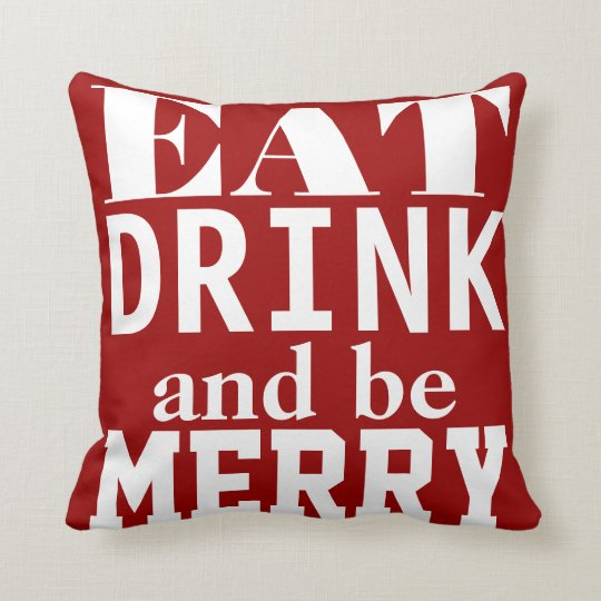 Eat Drink and Be Merry Throw Pillow