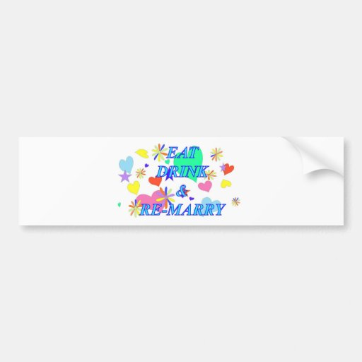 Eat drink and remarry bumper stickers