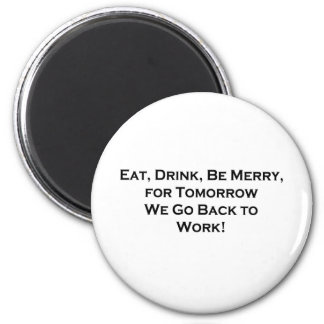 Eat, Drink, Be Merry - Tomorrow We Go Back to Work 2 Inch Round Magnet