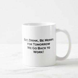 Eat, Drink, Be Merry - Tomorrow We Go Back to Work Coffee Mug