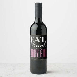 Eat, Drink It's a Baby Girl, Baby Announcement Wine Label