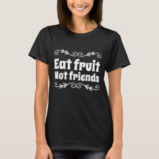 Eat fruit not friends T-Shirt