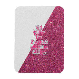 """Eat Glitter for Breakfast and Shine all Day."" Magnet"