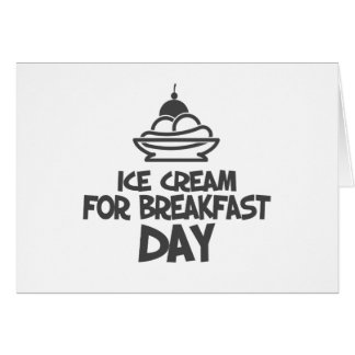 Eat Ice Cream For Breakfast Day - 18th February Card