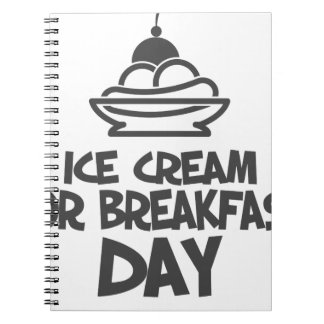 Eat Ice Cream For Breakfast Day - 18th February Spiral Notebook
