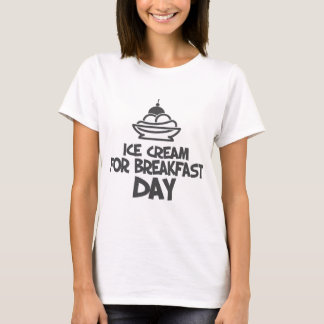 Eat Ice Cream For Breakfast Day - 18th February T-Shirt