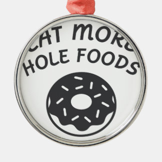 Eat More Hole Foods Metal Ornament