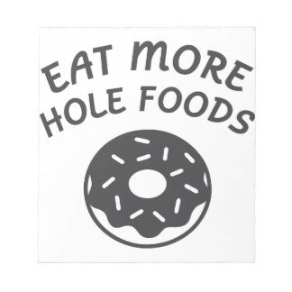 Eat More Hole Foods Notepad