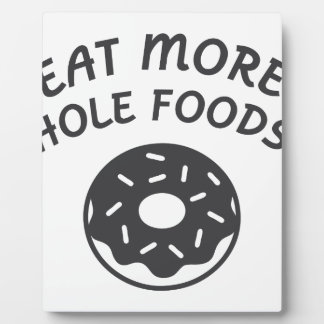 Eat More Hole Foods Plaque