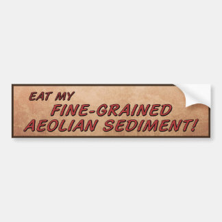 Eat My Fine-Grained Aeolian Sediment! Bumper Sticker