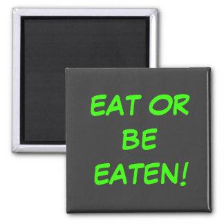 EAT OR BE EATEN! MAGNET