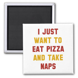 Eat Pizza And Take Naps Square Magnet