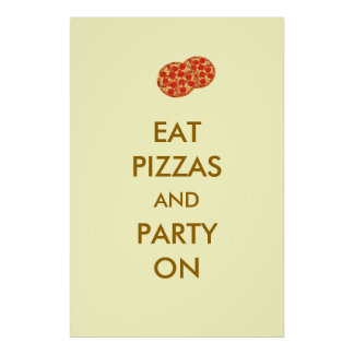 Eat Pizzas and Party On Funny Pizza Poster