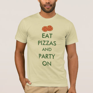 Eat Pizzas and Party On T-Shirt