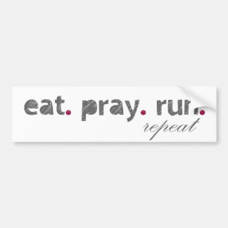 eat. pray. run. Bumper Sticker