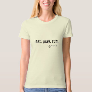 eat. pray. run., repeat T-Shirt